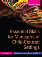 Essential Skills for Managers of Child-Centred Settings ebook by Shelly Newstead,Emma Isles-Buck