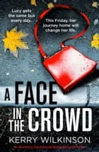 A Face in the Crowd - An absolutely unputdownable psychological thriller ebook by