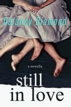 Still in Love ebook by Delaney Diamond