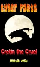 Tyger Pants: Cretin the Cruel ebook by