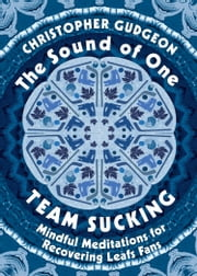 The Sound of One Team Sucking - Mindful Meditations for Recovering Leafs Fans ebook by Christopher Gudgeon