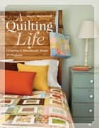 A Quilting Life - Creating a Handmade Home ebook by Sherri McConnell