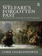 Welfare's Forgotten Past ebook by Lorie Charlesworth