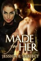 Made For Her ebook by Jessica E. Subject