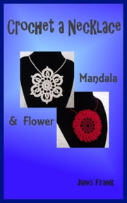Crochet a Necklace: Mandala & Flower ebook by Janis Frank