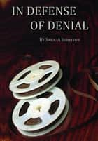 In Defense of Denial - Ted Bundy Florida Confession Interview ebook by Sara Survivor