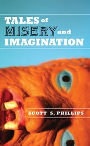 Tales of Misery and Imagination ebook by Scott S. Phillips