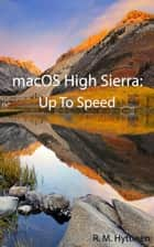 macOS High Sierra: Up To Speed ebook by R.M. Hyttinen