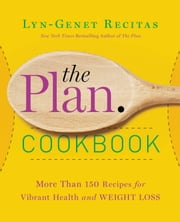 The Plan Cookbook - More Than 150 Recipes for Vibrant Health and Weight Loss ebook by Lyn-Genet Recitas