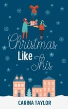 Christmas Like This - A Love Like This, #2 ebook by Carina Taylor