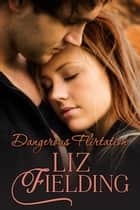 Dangerous Flirtation ebook by Liz Fielding