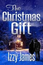 The Christmas Gift ebook by Izzy James