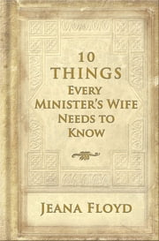 10 Things Every Ministers Wife Needs to Know ebook by Jeana Floyd