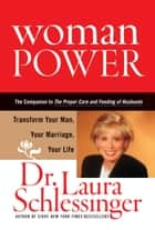 Woman Power - Transform Your Man, Your Marriage, Your Life ebook by Dr. Laura Schlessinger