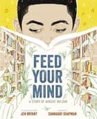 Feed Your Mind - A Story of August Wilson ebook by Jen Bryant, Cannaday Chapman