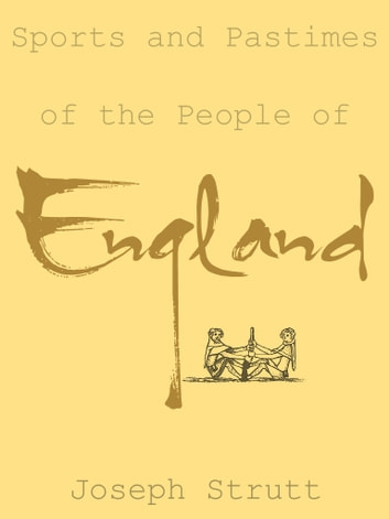 Sports And Pastimes Of The People Of England ebook by Joseph Strutt