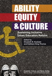 Ability, Equity, and Culture - Sustaining Inclusive Urban Education Reform ebook by Elizabeth B. Kozleski,Kathleen King Thorius