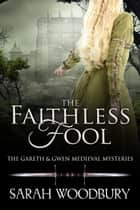 The Faithless Fool (A Gareth & Gwen Medieval Mystery) ebook by Sarah Woodbury