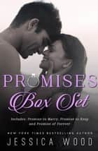 Promises Series: Complete Box Set (Promise to Marry, Promise to Keep, Promise of Forever) ebook by