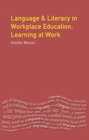 Language and Literacy in Workplace Education - Learning at Work ebook by Giselle Mawer