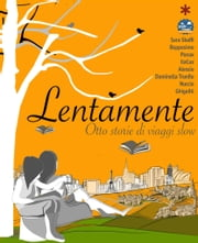Lentamente - Otto storie di viaggi slow ebook by AA.VV