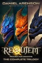 Requiem: Requiem for Dragons (The Complete Trilogy) ebook by Daniel Arenson