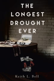 The Longest Drought Ever ebook by Keith L. Bell