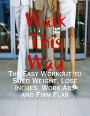 Walk This Way - The Easy Workout to Shed Weight, Lose Inches, Work Abs and Firm Flab ebook by M Osterhoudt