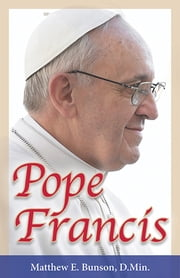 Pope Francis ebook by Matthew E. Bunson, D.Min.