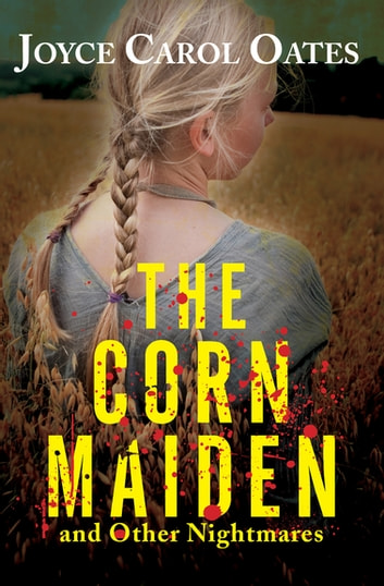 The Corn Maiden - And Other Nightmares ebook by Joyce Carol Oates