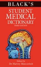 Black's Student Medical Dictionary ebook by Dr Harvey Marcovitch, Dr Harvey Marcovitch
