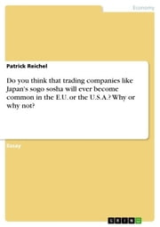 Do you think that trading companies like Japan's sogo sosha will ever become common in the E.U. or the U.S.A.? Why or why not? ebook by Patrick Reichel