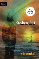 Castaway Kid: One Man's Search for Hope and Home - One Man's Search for Hope and Home ebook by R. B. Mitchell