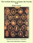 The Scottish History of James the Fourth, 1598 ebook by Robert Greene