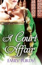 A Court Affair ebook by Emily Purdy