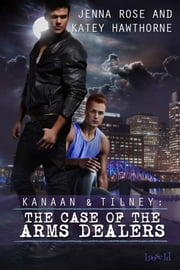 Kanaan & Tilney: The Case of the Arms Dealers ebook by Jenna Rose,Katey Hawthorne