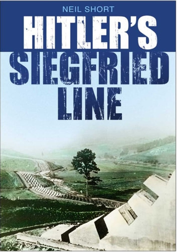 Hitler's Siegfried Line ebook by Neil Short
