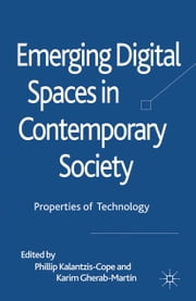 Emerging Digital Spaces in Contemporary Society - Properties of Technology ebook by P. Kalantzis-Cope,K. Gherab-Martin