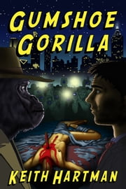 Gumshoe Gorilla ebook by Keith Hartman