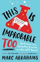 This is Improbable Too - Synchronized Cows, Speedy Brain Extractors and More WTF Research ebook by Marc Abrahams