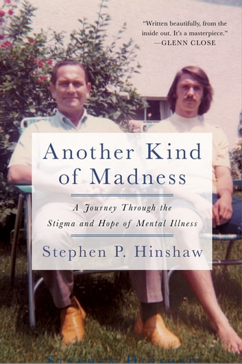 Another Kind of Madness - A Journey Through the Stigma and Hope of Mental Illness ebook by Stephen Hinshaw
