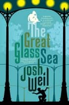 The Great Glass Sea - A Novel ebook by Josh Weil