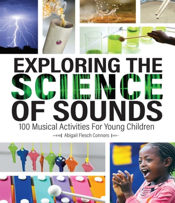 Exploring the Science of Sounds - 100 Musical Activities for Young Children ebook by Abigail Flesch Connors