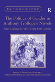 The Politics of Gender in Anthony Trollope's Novels - New Readings for the Twenty-First Century ebook by Deborah Denenholz Morse