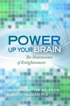 Power Up Your Brain ebook by David Perlmutter, M.D./F.A.C, Alberto Villoldo,...