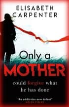 Only a Mother - A gripping psychological thriller with a shocking twist ebook by