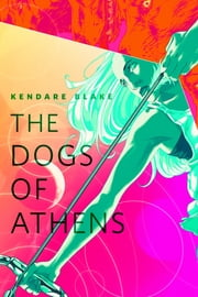 The Dogs of Athens - A Tor.Com Original ebook by Kendare Blake