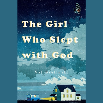 The Girl Who Slept with God - A Novel audiobook by Val Brelinski