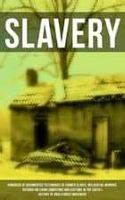 SLAVERY: Hundreds of Documented Testimonies of Former Slaves, Influential Memoirs, Records on Living Conditions and Customs in the South & History of Abolitionist Movement ebook by Frederick Douglass, Solomon Northup, Willie Lynch,...