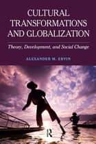 Cultural Transformations and Globalization ebook by Alexander M Ervin